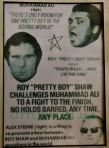 "Various original fight flyers challenging both Joe Bugner and Muhammad Ali to Unlicensed boxing matches , from the career of Roy ""Pretty Boy "" Shaw the undisputed unlicensed   British Heavyweight boxing champion between 1975 and 1981 . Roy sadly passed away 14th July 2012 . These items and other Roy Shaw material are on display at the Crime Through Time Collection at Littledean Jail"